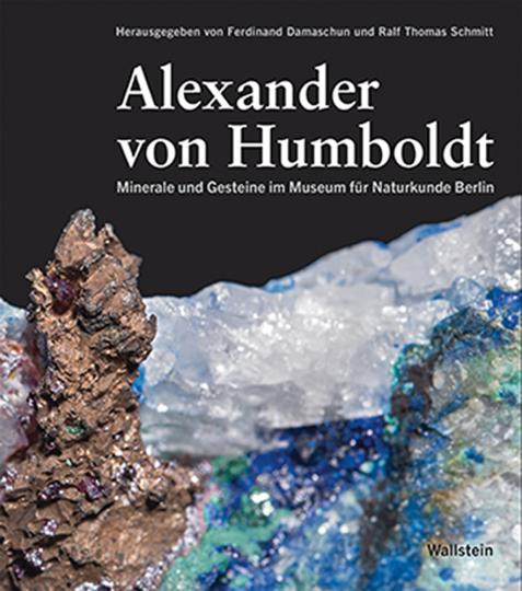 Alexander von Humboldt. Minerale und Gesteine im Museum für Naturkunde Berlin.