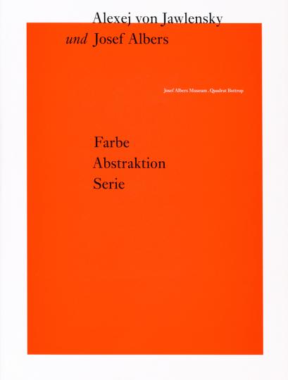 Alexej von Jawlensky und Josef Albers. Farbe, Abstraktion, Serie.