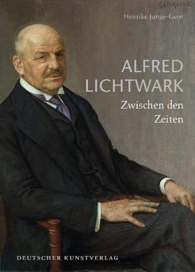 Alfred Lichtwark. Zwischen den Zeiten.