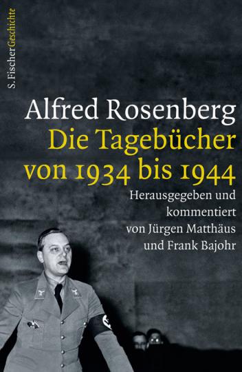 Alfred Rosenberg. Die Tagebücher von 1934 bis 1944.
