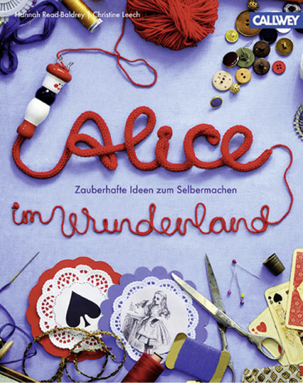 Alice im Wunderland. Zauberhafte Ideen zum Selbermachen.