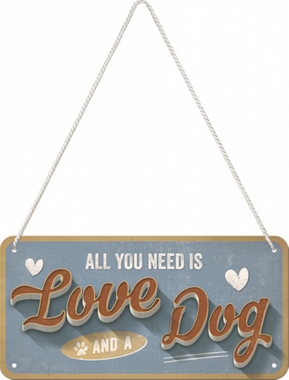 Hängeschild »All you need is love and a dog«.