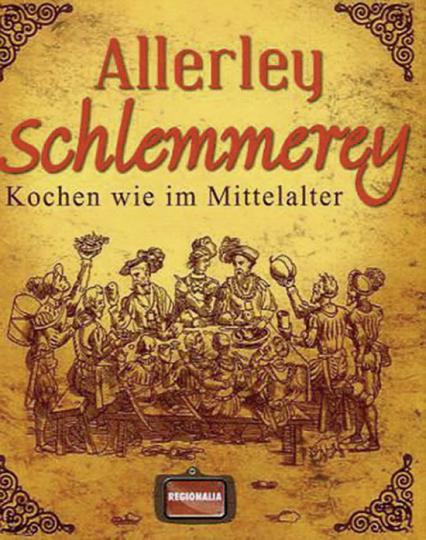 Allerley Schlemmerey. Kochen wie im Mittelalter.