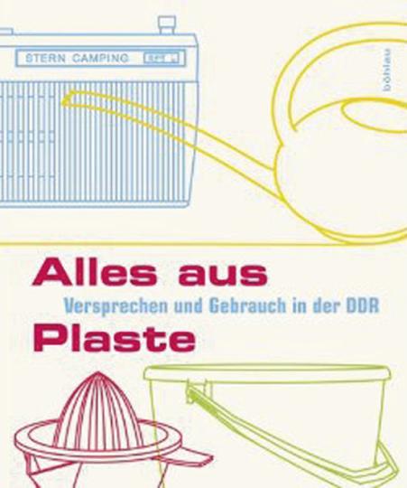 Alles aus Plaste. Versprechen und Gebrauch in der DDR.