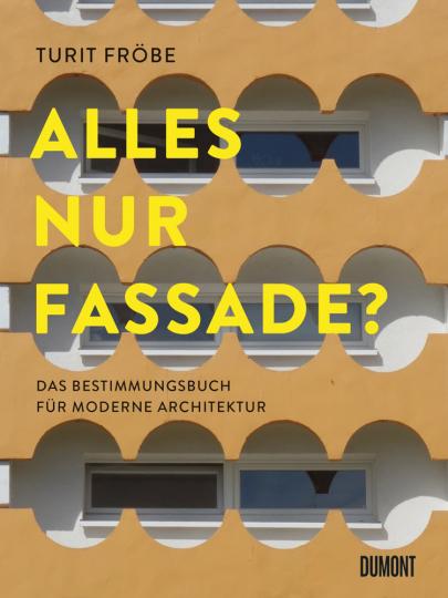 ALLES NUR FASSADE? Das Bestimmungsbuch für moderne Architektur.