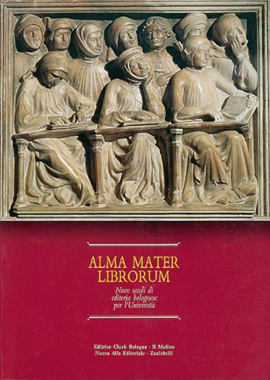 Alma mater librorum. Nove secoli di editoria bolognese per l'Università.