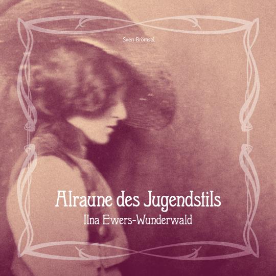 Alraune des Jugendstils. Ilna Ewers-Wunderwald.