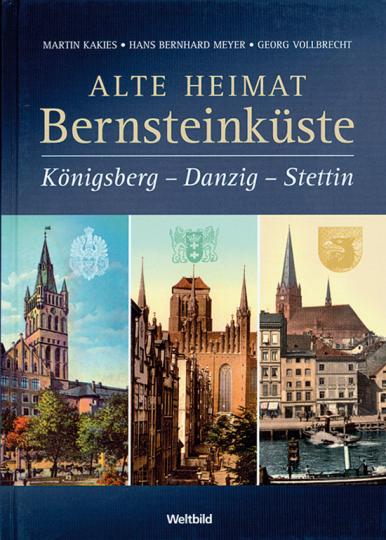 Alte Heimat Bernsteinküste. Königsberg-Danzig-Stettin.