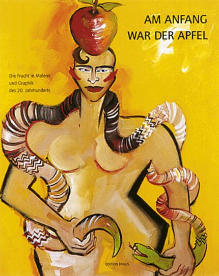 Am Anfang war der Apfel - Die Frucht in Malerei und Graphik des 20. Jahrhunderts