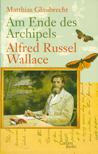 Am Ende des Archipels. Alfred Russell Wallace
