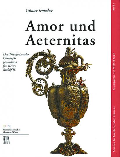 Amor und Aeternitas - Das Trionfi-Lavabo Christoph Jamnitzers für Kaiser Rudolf II.