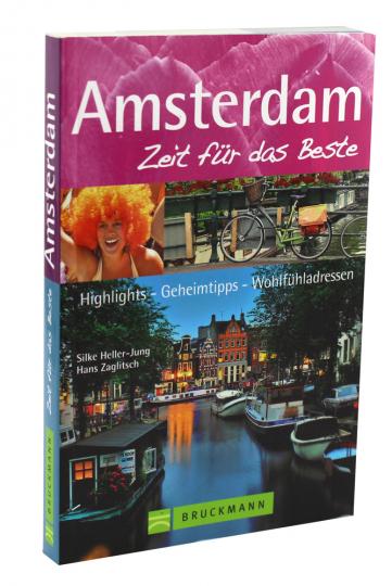 Amsterdam – Zeit für das Beste: Highlights - Geheimtipps - Wohlfühladressen