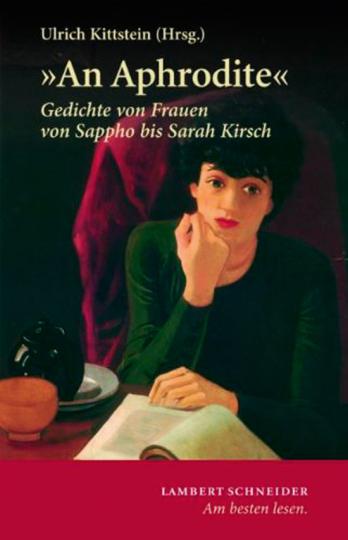 »An Aphrodite«. Gedichte von Frauen von Sappho bis Sarah Kirsch.