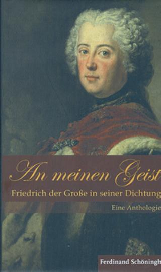 An meinen Geist - Friedrich der Große in seiner Dichtung