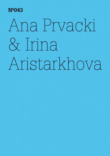 Ana Prvacki & Irina Aristarkhova. Das Begrüßungskomitee berichtet... dOCUMENTA (13).