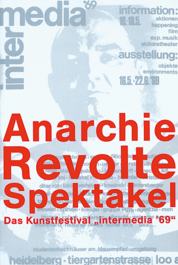 Anarchie - Revolte - Spektakel. Das Kunstfestival intermedia »69.