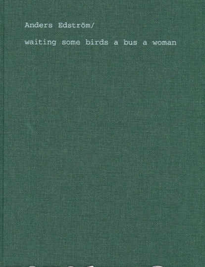 Anders Edström. »waiting some birds a bus a woman« & »spidernets places a crew«.