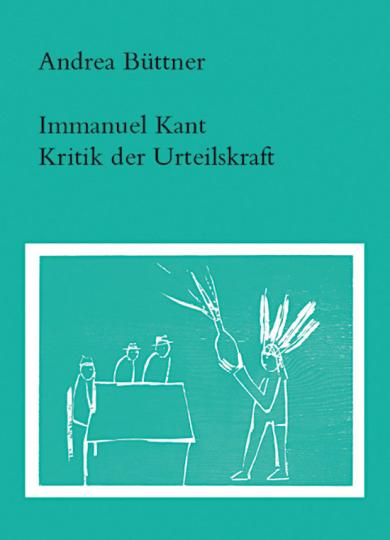 Andrea Büttner. Immanuel Kant. Kritik der Urteilskraft.