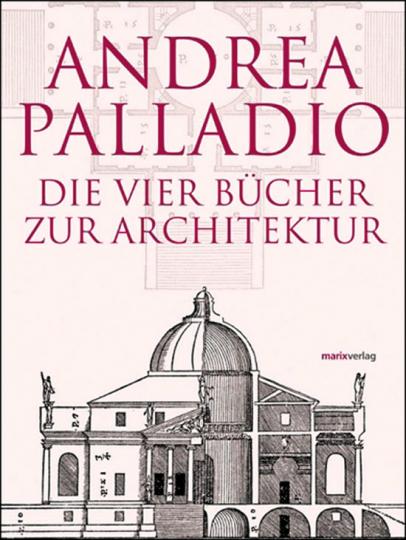 Andrea Palladio. Die Vier Bücher zur Architektur.
