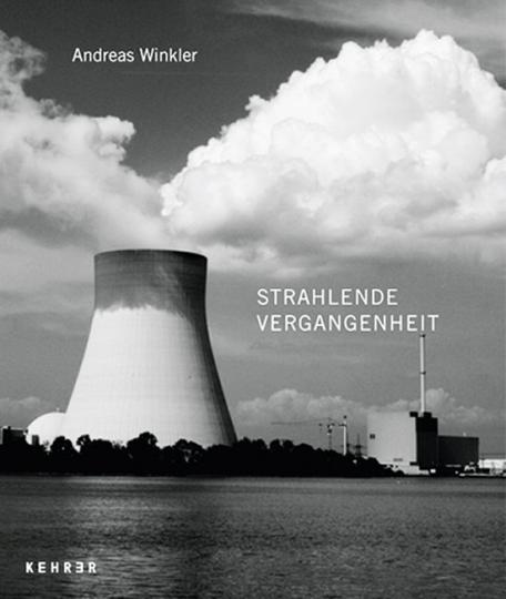 Andreas Winkler. Strahlende Vergangenheit. Fotografien.