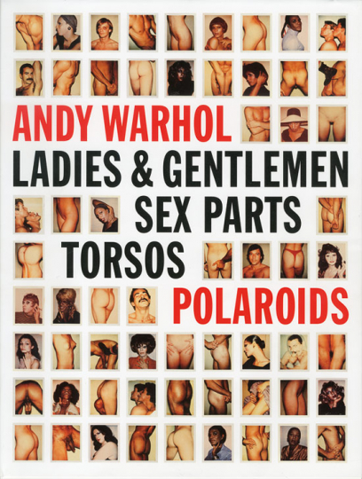 Andy Warhol. Ladies & Gentlemen. Sex Parts. Torsos. Polaroids.