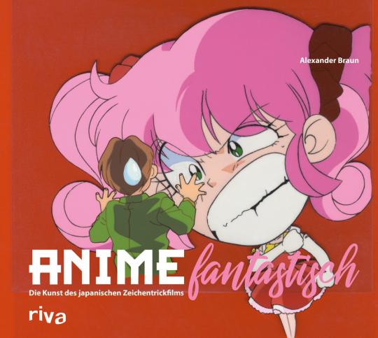 Anime fantastisch. Die Kunst des japanischen Zeichentrickfilms.