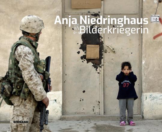 Anja Niedringhaus. Bilderkriegerin.