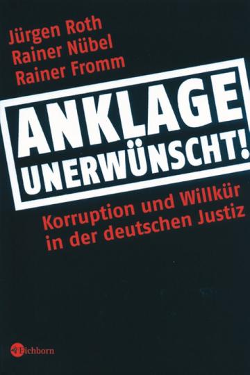 Anklage unerwünscht! - Korruption und Willkür in der deutschen Justiz