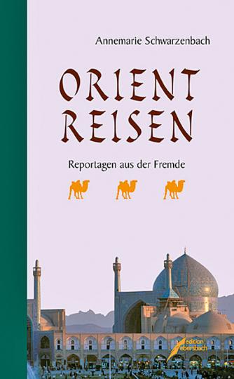 Annemarie Schwarzenbach. Orientreisen. Reportagen aus der Fremde.