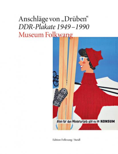 Anschläge von »Drüben«. DDR-Plakate 1949-1990.