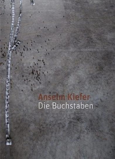Anselm Kiefer. Die Buchstaben.