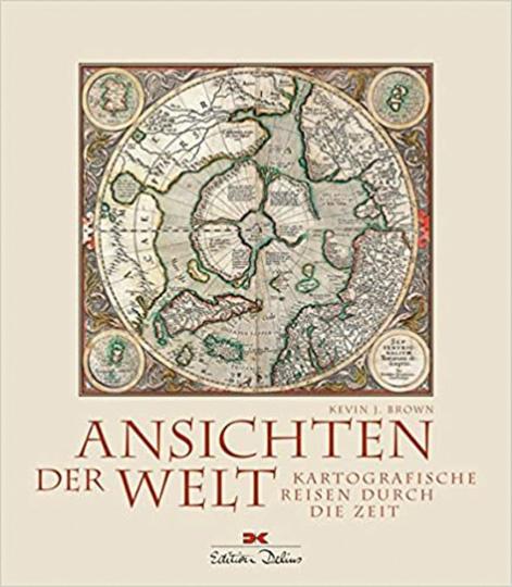 Ansichten der Welt. Kartografische Reisen durch die Zeit.