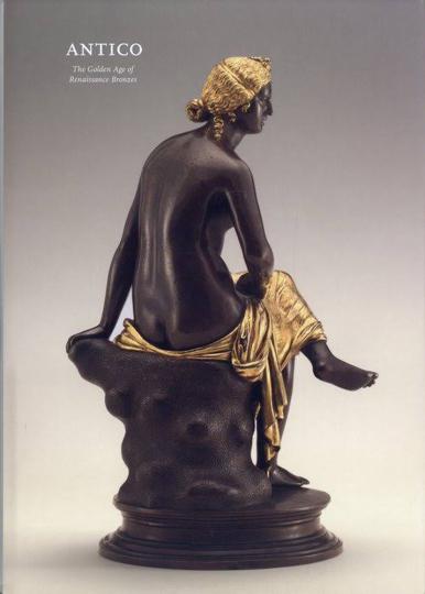 Antico. The Golden Age of Renaissance Bronzes. Das goldene Zeitalter der Renaissance-Bronzen.