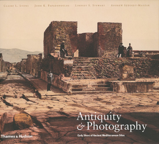 Antiquity and Photography. Early Views of Ancient Mediterranean Sites.