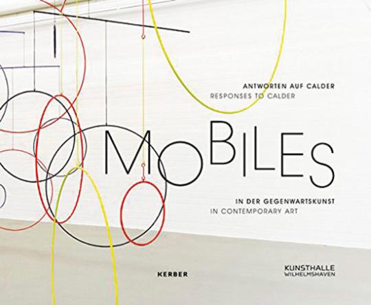 Antworten auf Calder. Mobiles in der Gegenwartskunst.