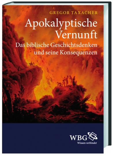 Apokalyptische Vernunft. Das biblische Geschichtsdenken und seine Konsequenzen.