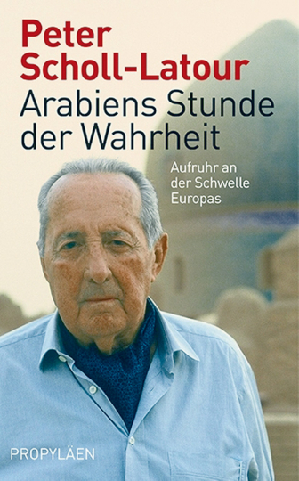 Arabiens Stunde der Wahrheit - Aufruhr an der Schwelle Europas