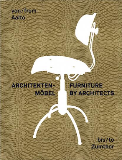 Architektenmöbel - Von Aalto bis Zumthor.