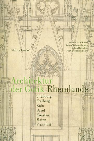 Architektur der Gotik Rheinlande. Straßburg, Freiburg, Köln, Basel, Konstanz, Mainz, Frankfurt.