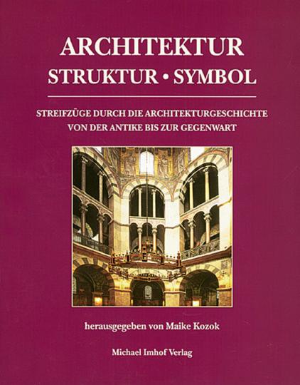 Architektur - Struktur - Symbol. Streifzüge durch die Architekturgechichte von der Antike bis zur Gegenwart