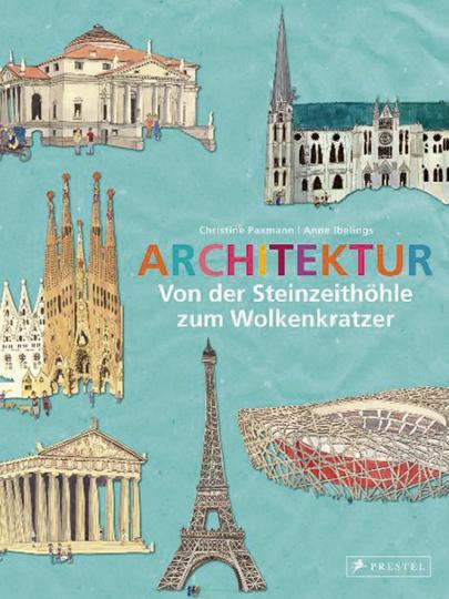 Architektur. Von der Steinzeithöhle zum Wolkenkratzer.