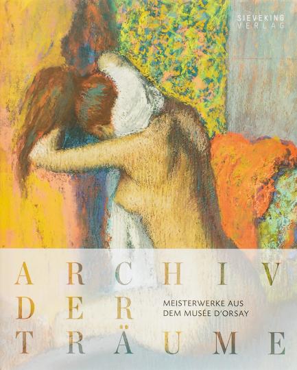 Archiv der Träume. Meisterwerke aus dem Musée d'Orsay.