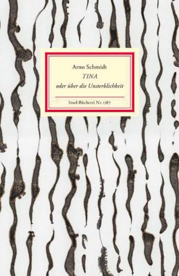Arno Schmidt. Tina oder über die Unsterblichkeit.