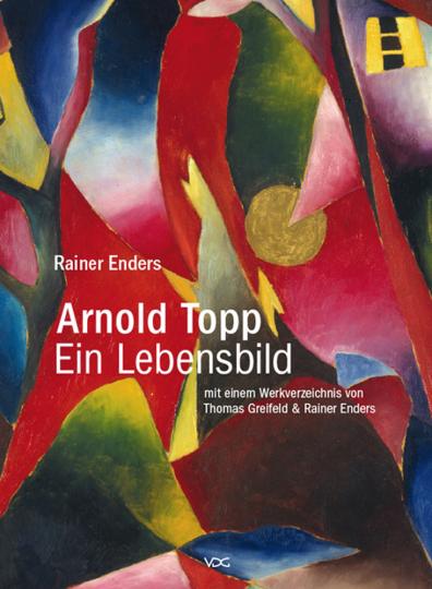 Arnold Topp. Ein Lebensbild. Mit einem Werkverzeichnis.