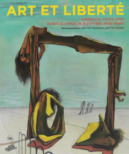 Art et Liberté. Umbruch, Krieg und Surrealismus in Ägypten (1938-1948).