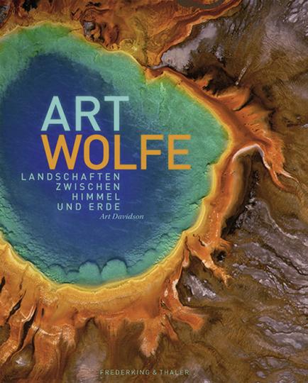 Art Wolfe. Landschaften zwischen Himmel und Erde.
