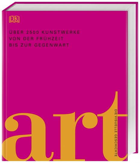 Art. Die visuelle Geschichte. Über 2500 Kunstwerke von der Frühzeit bis zur Gegenwart.