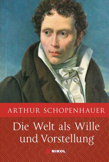 Arthur Schopenhauer. Die Welt als Wille und Vorstellung. Vollständige Ausgabe.