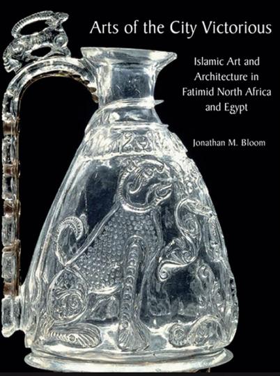 Arts of the City Victorious. Islamische Kunst und Architektur in Nordafrika und Ägypten unter der Herrschaft der Fatimiden.
