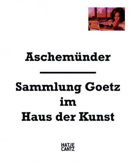 Aschemünder. Sammlung Goetz im Haus der Kunst.